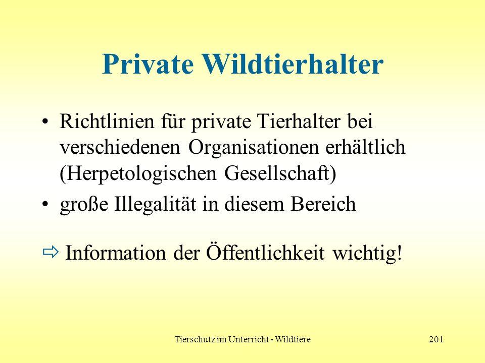 Tierschutz im Unterricht - Wildtiere201 Private Wildtierhalter Richtlinien für private Tierhalter bei verschiedenen Organisationen erhältlich (Herpeto