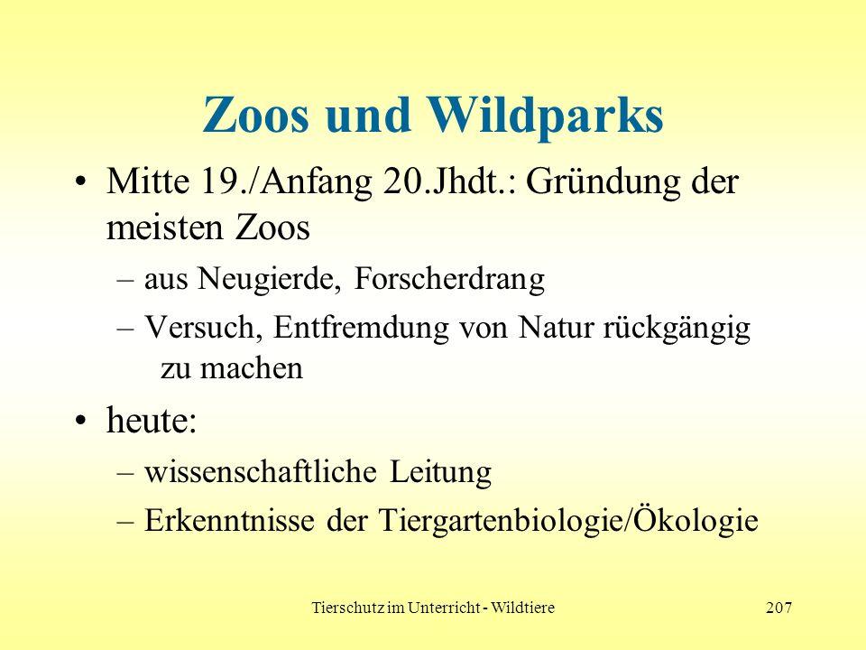 Tierschutz im Unterricht - Wildtiere207 Zoos und Wildparks Mitte 19./Anfang 20.Jhdt.: Gründung der meisten Zoos –aus Neugierde, Forscherdrang –Versuch
