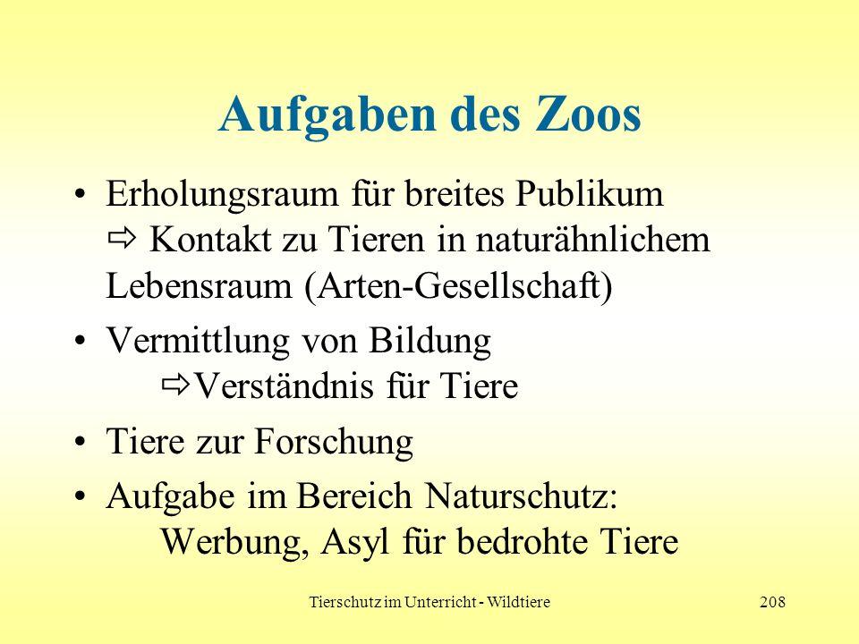 Tierschutz im Unterricht - Wildtiere208 Aufgaben des Zoos Erholungsraum für breites Publikum Kontakt zu Tieren in naturähnlichem Lebensraum (Arten-Ges