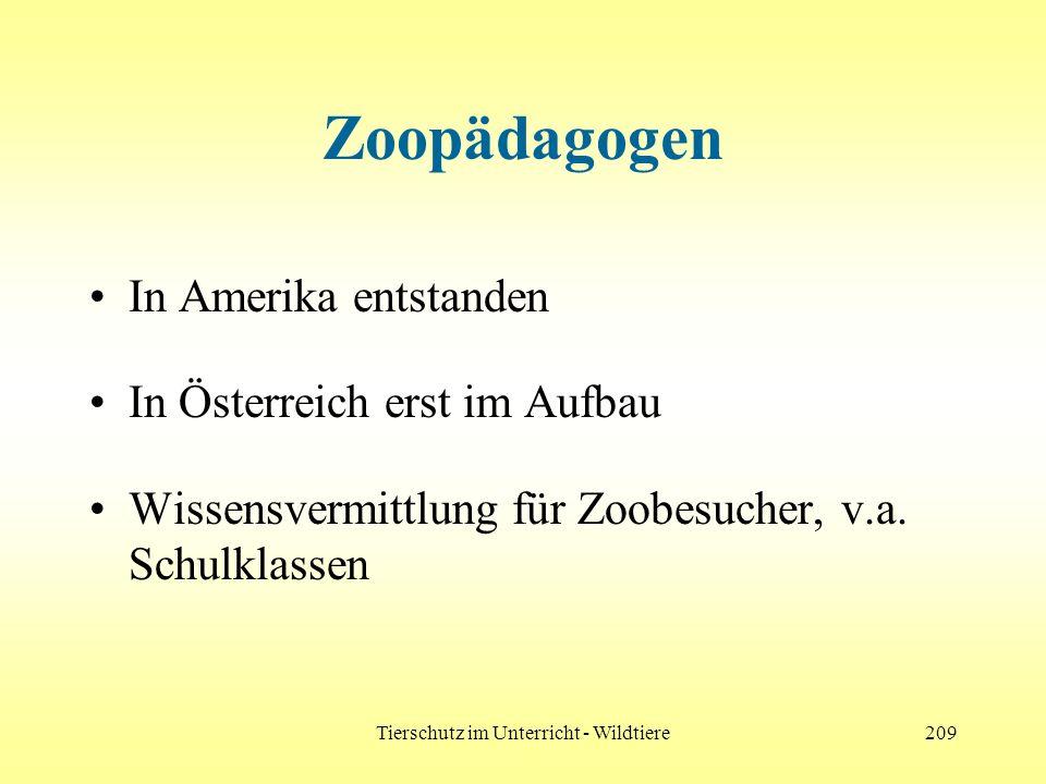 Tierschutz im Unterricht - Wildtiere209 Zoopädagogen In Amerika entstanden In Österreich erst im Aufbau Wissensvermittlung für Zoobesucher, v.a. Schul