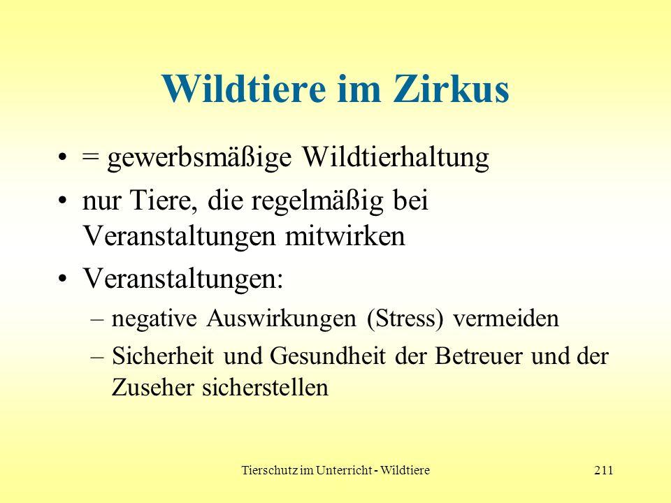 Tierschutz im Unterricht - Wildtiere211 Wildtiere im Zirkus = gewerbsmäßige Wildtierhaltung nur Tiere, die regelmäßig bei Veranstaltungen mitwirken Ve