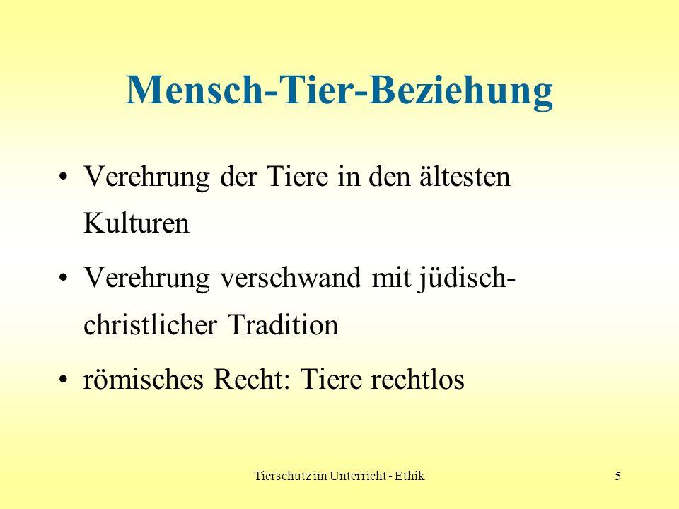 Tierschutz im Unterricht - Ethik6 Mensch-Tier-Beziehung Aufklärung: Tier = Sache Descartes: Tiere seelenlose Maschinen Mitte des 19.