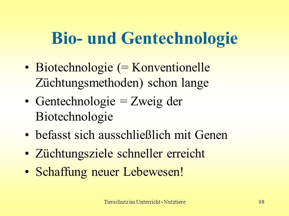 Tierschutz im Unterricht - Nutztiere98 Bio- und Gentechnologie Biotechnologie (= Konventionelle Züchtungsmethoden) schon lange Gentechnologie = Zweig