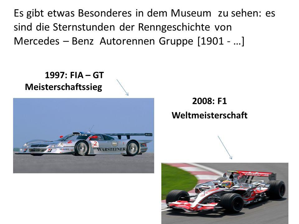 Es gibt etwas Besonderes in dem Museum zu sehen: es sind die Sternstunden der Renngeschichte von Mercedes – Benz Autorennen Gruppe [1901 - …] 2008: F1
