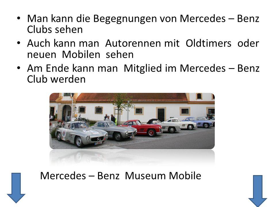 Man kann die Begegnungen von Mercedes – Benz Clubs sehen Auch kann man Autorennen mit Oldtimers oder neuen Mobilen sehen Am Ende kann man Mitglied im