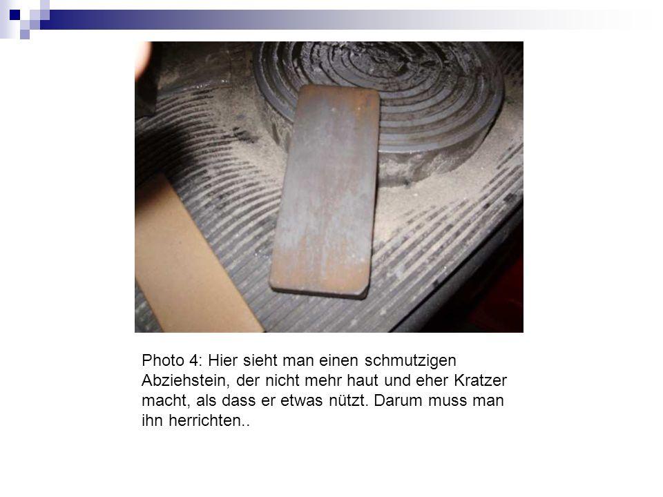 Photo 4: Hier sieht man einen schmutzigen Abziehstein, der nicht mehr haut und eher Kratzer macht, als dass er etwas nützt. Darum muss man ihn herrich