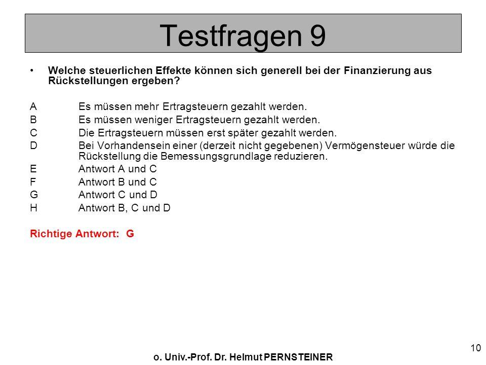 o. Univ.-Prof. Dr. Helmut PERNSTEINER 10 Testfragen 9 Welche steuerlichen Effekte können sich generell bei der Finanzierung aus Rückstellungen ergeben