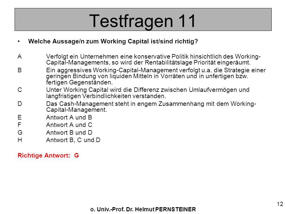 o. Univ.-Prof. Dr. Helmut PERNSTEINER 12 Testfragen 11 Welche Aussage/n zum Working Capital ist/sind richtig? AVerfolgt ein Unternehmen eine konservat