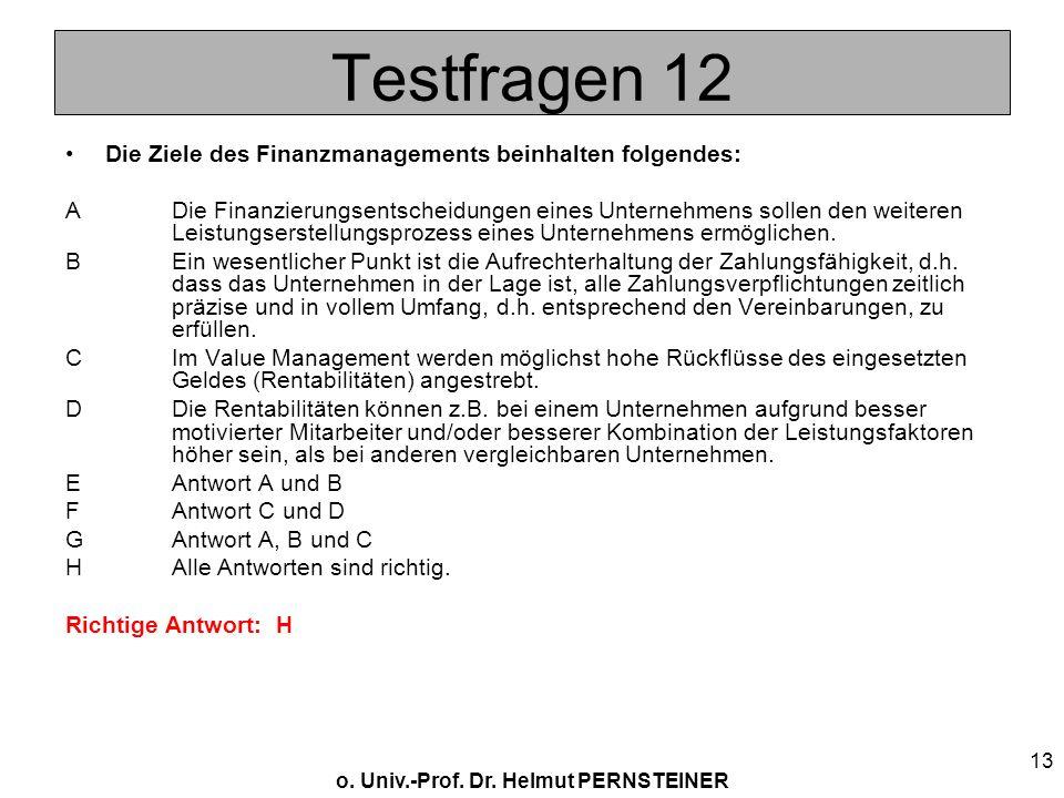 o. Univ.-Prof. Dr. Helmut PERNSTEINER 13 Testfragen 12 Die Ziele des Finanzmanagements beinhalten folgendes: ADie Finanzierungsentscheidungen eines Un