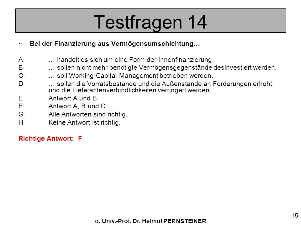 o. Univ.-Prof. Dr. Helmut PERNSTEINER 15 Testfragen 14 Bei der Finanzierung aus Vermögensumschichtung… A… handelt es sich um eine Form der Innenfinanz