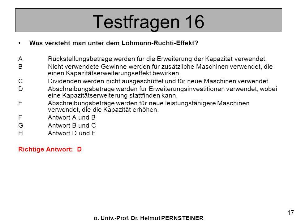 o. Univ.-Prof. Dr. Helmut PERNSTEINER 17 Testfragen 16 Was versteht man unter dem Lohmann-Ruchti-Effekt? ARückstellungsbeträge werden für die Erweiter