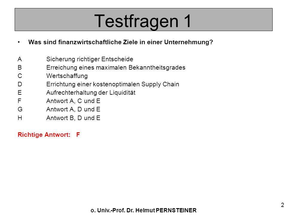 o. Univ.-Prof. Dr. Helmut PERNSTEINER 2 Testfragen 1 Was sind finanzwirtschaftliche Ziele in einer Unternehmung? ASicherung richtiger Entscheide BErre