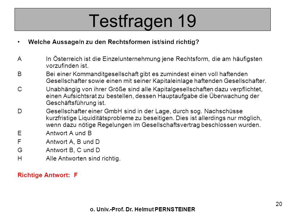 o. Univ.-Prof. Dr. Helmut PERNSTEINER 20 Testfragen 19 Welche Aussage/n zu den Rechtsformen ist/sind richtig? AIn Österreich ist die Einzelunternehmun