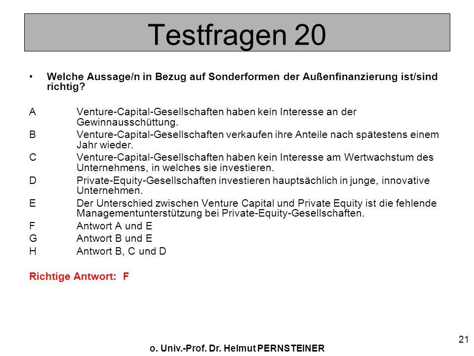 o. Univ.-Prof. Dr. Helmut PERNSTEINER 21 Testfragen 20 Welche Aussage/n in Bezug auf Sonderformen der Außenfinanzierung ist/sind richtig? AVenture-Cap