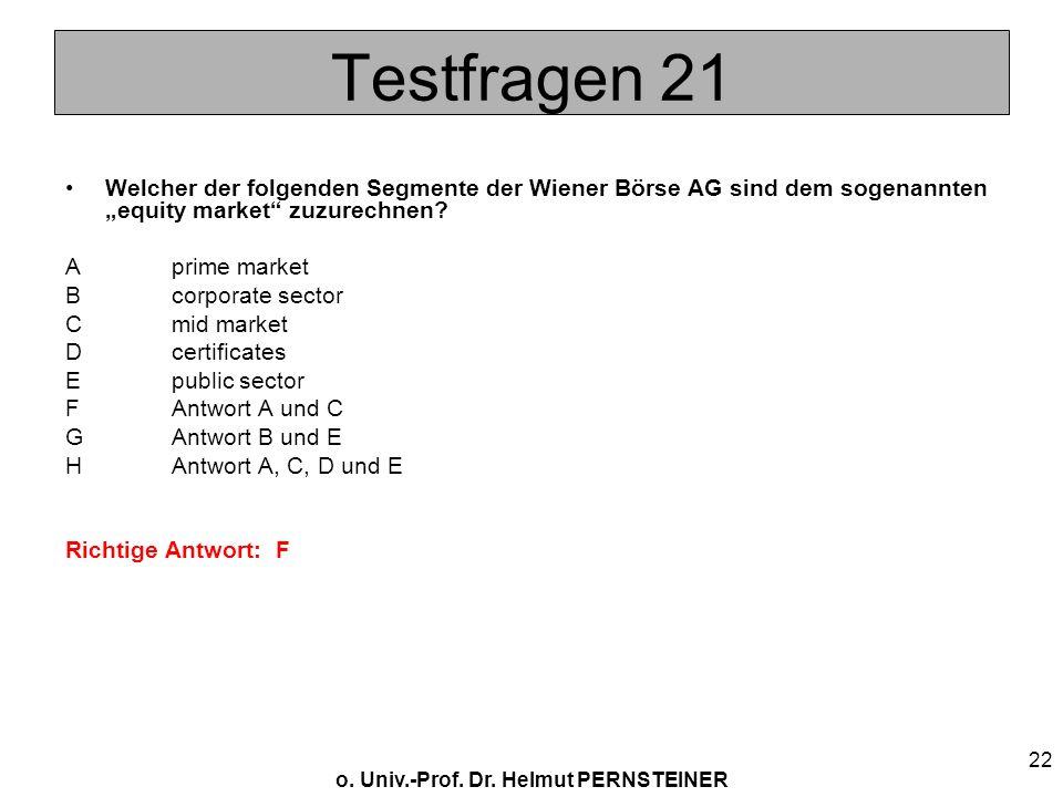 o. Univ.-Prof. Dr. Helmut PERNSTEINER 22 Testfragen 21 Welcher der folgenden Segmente der Wiener Börse AG sind dem sogenannten equity market zuzurechn