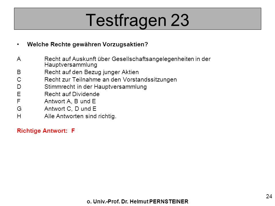 o. Univ.-Prof. Dr. Helmut PERNSTEINER 24 Testfragen 23 Welche Rechte gewähren Vorzugsaktien? ARecht auf Auskunft über Gesellschaftsangelegenheiten in