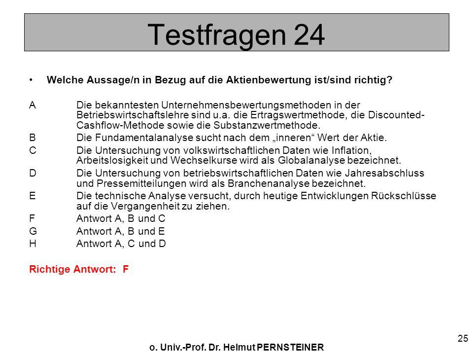 o. Univ.-Prof. Dr. Helmut PERNSTEINER 25 Testfragen 24 Welche Aussage/n in Bezug auf die Aktienbewertung ist/sind richtig? ADie bekanntesten Unternehm