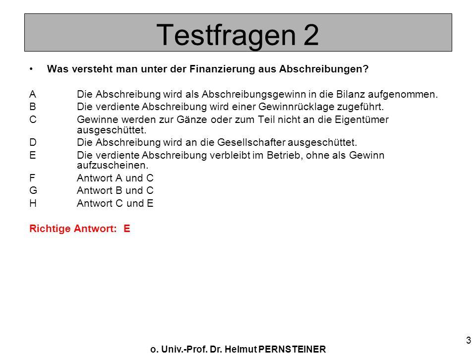 o. Univ.-Prof. Dr. Helmut PERNSTEINER 3 Testfragen 2 Was versteht man unter der Finanzierung aus Abschreibungen? ADie Abschreibung wird als Abschreibu