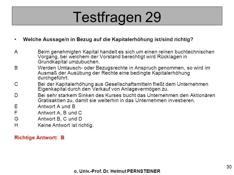 o. Univ.-Prof. Dr. Helmut PERNSTEINER 30 Testfragen 29 Welche Aussage/n in Bezug auf die Kapitalerhöhung ist/sind richtig? ABeim genehmigten Kapital h
