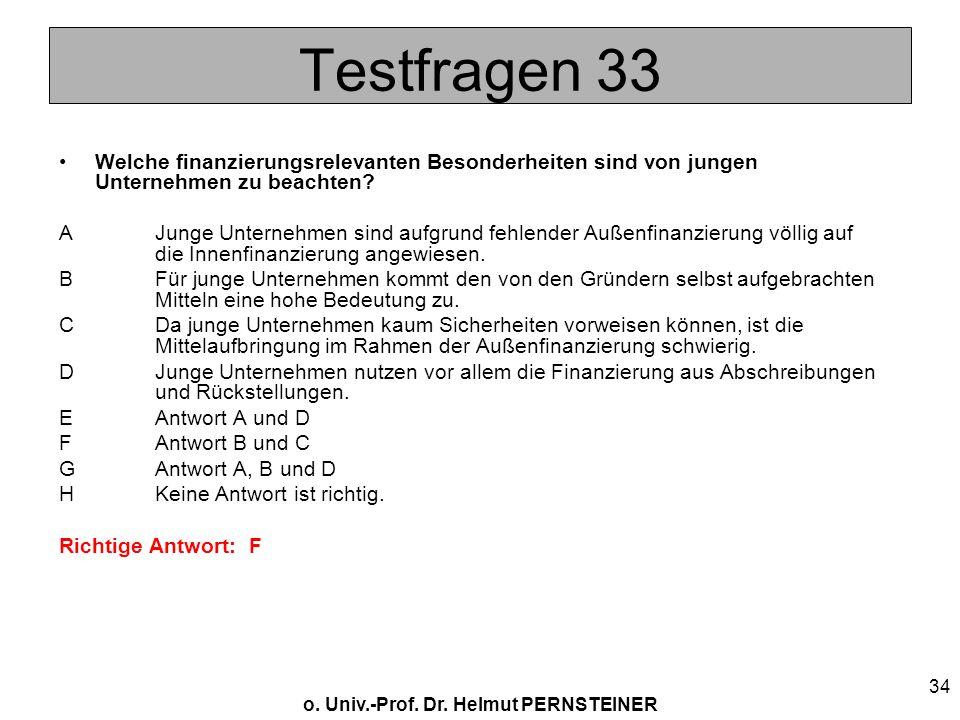 o. Univ.-Prof. Dr. Helmut PERNSTEINER 34 Testfragen 33 Welche finanzierungsrelevanten Besonderheiten sind von jungen Unternehmen zu beachten? AJunge U