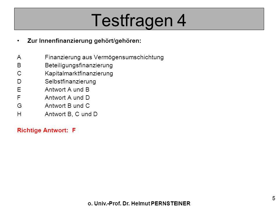 o. Univ.-Prof. Dr. Helmut PERNSTEINER 5 Testfragen 4 Zur Innenfinanzierung gehört/gehören: AFinanzierung aus Vermögensumschichtung BBeteiligungsfinanz