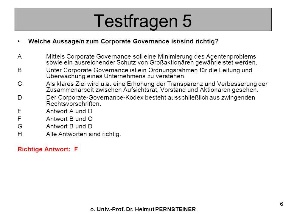 o. Univ.-Prof. Dr. Helmut PERNSTEINER 6 Testfragen 5 Welche Aussage/n zum Corporate Governance ist/sind richtig? AMittels Corporate Governance soll ei