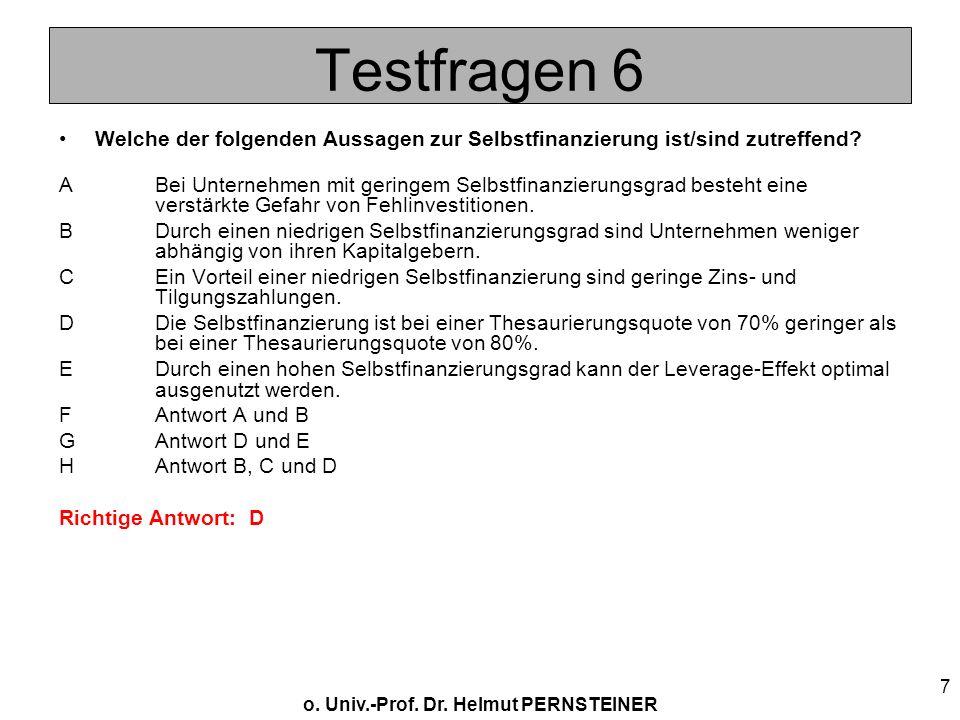 o. Univ.-Prof. Dr. Helmut PERNSTEINER 7 Testfragen 6 Welche der folgenden Aussagen zur Selbstfinanzierung ist/sind zutreffend? ABei Unternehmen mit ge
