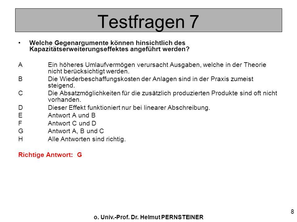 o. Univ.-Prof. Dr. Helmut PERNSTEINER 8 Testfragen 7 Welche Gegenargumente können hinsichtlich des Kapazitätserweiterungseffektes angeführt werden? AE