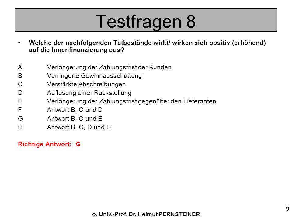 o. Univ.-Prof. Dr. Helmut PERNSTEINER 9 Testfragen 8 Welche der nachfolgenden Tatbestände wirkt/ wirken sich positiv (erhöhend) auf die Innenfinanzier