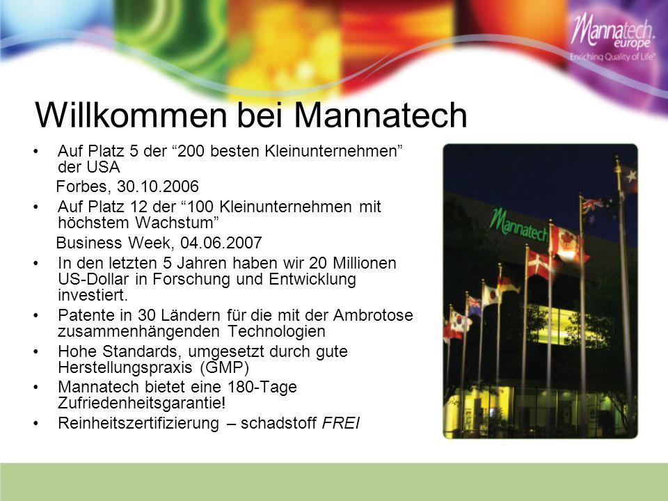 Willkommen bei Mannatech Auf Platz 5 der 200 besten Kleinunternehmen der USA Forbes, 30.10.2006 Auf Platz 12 der 100 Kleinunternehmen mit höchstem Wac