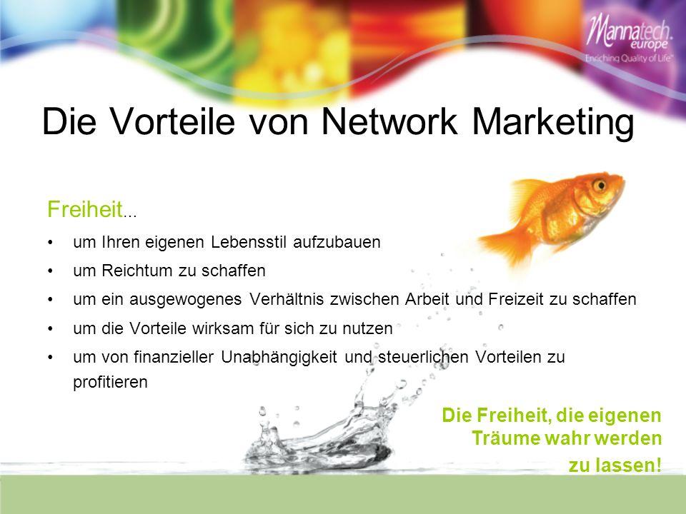 Die Vorteile von Network Marketing Freiheit … um Ihren eigenen Lebensstil aufzubauen um Reichtum zu schaffen um ein ausgewogenes Verhältnis zwischen A