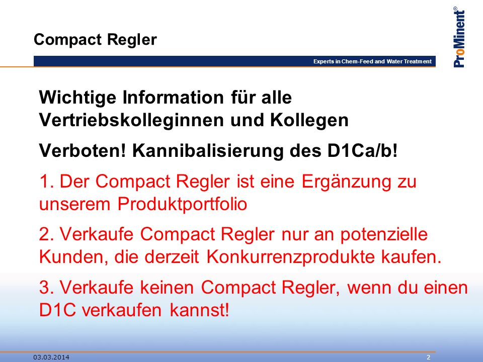 Experts in Chem-Feed and Water Treatment Compact Regler Wichtige Information für alle Vertriebskolleginnen und Kollegen Verboten.