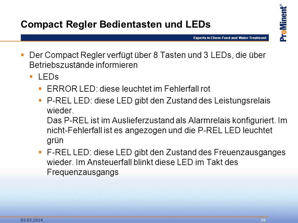Experts in Chem-Feed and Water Treatment Compact Regler Bedientasten und LEDs Der Compact Regler verfügt über 8 Tasten und 3 LEDs, die über Betriebszustände informieren LEDs ERROR LED: diese leuchtet im Fehlerfall rot P-REL LED: diese LED gibt den Zustand des Leistungsrelais wieder.