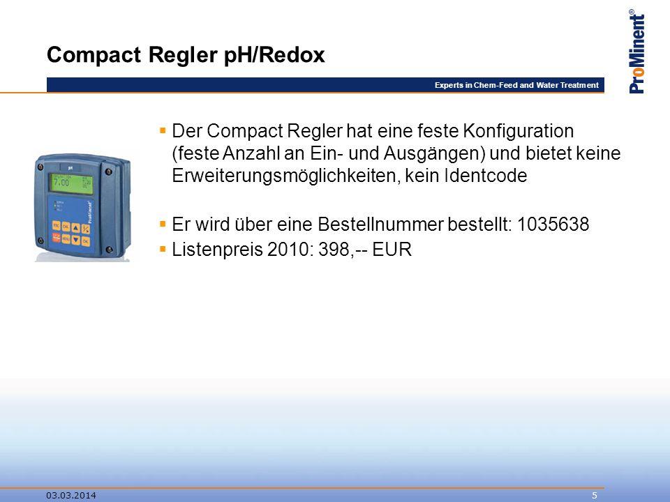 Experts in Chem-Feed and Water Treatment 03.03.20146 Compact Regler pH/Redox Merkmale: Messgrößen pH und Redox umschaltbar (Ende des Jahres noch Chlor mit speziellem Sensor (offen, Glas).