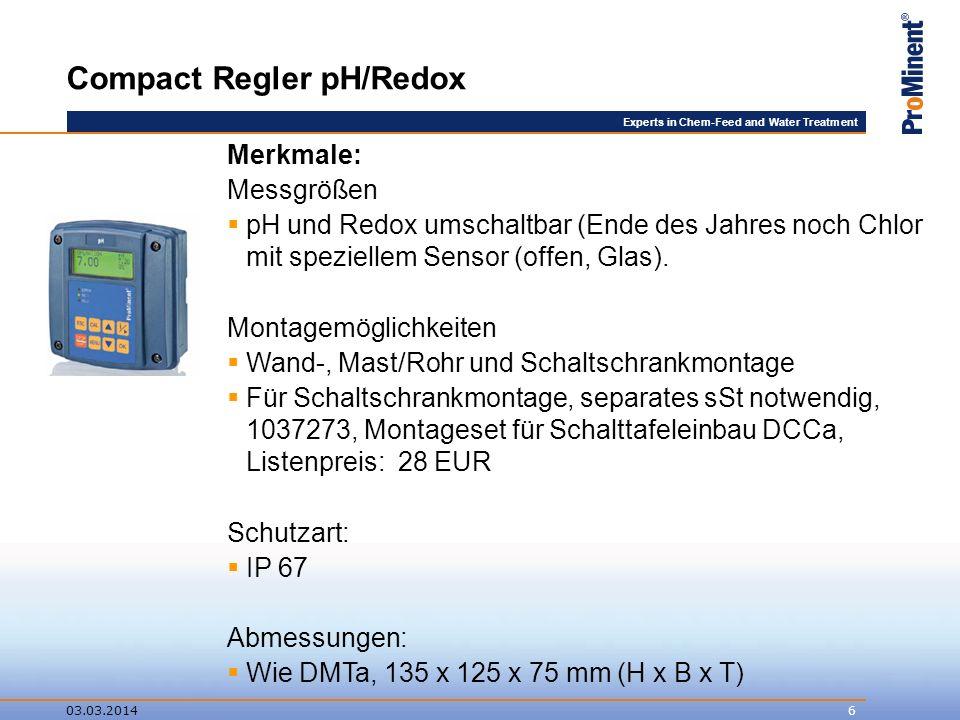Experts in Chem-Feed and Water Treatment 03.03.20146 Compact Regler pH/Redox Merkmale: Messgrößen pH und Redox umschaltbar (Ende des Jahres noch Chlor