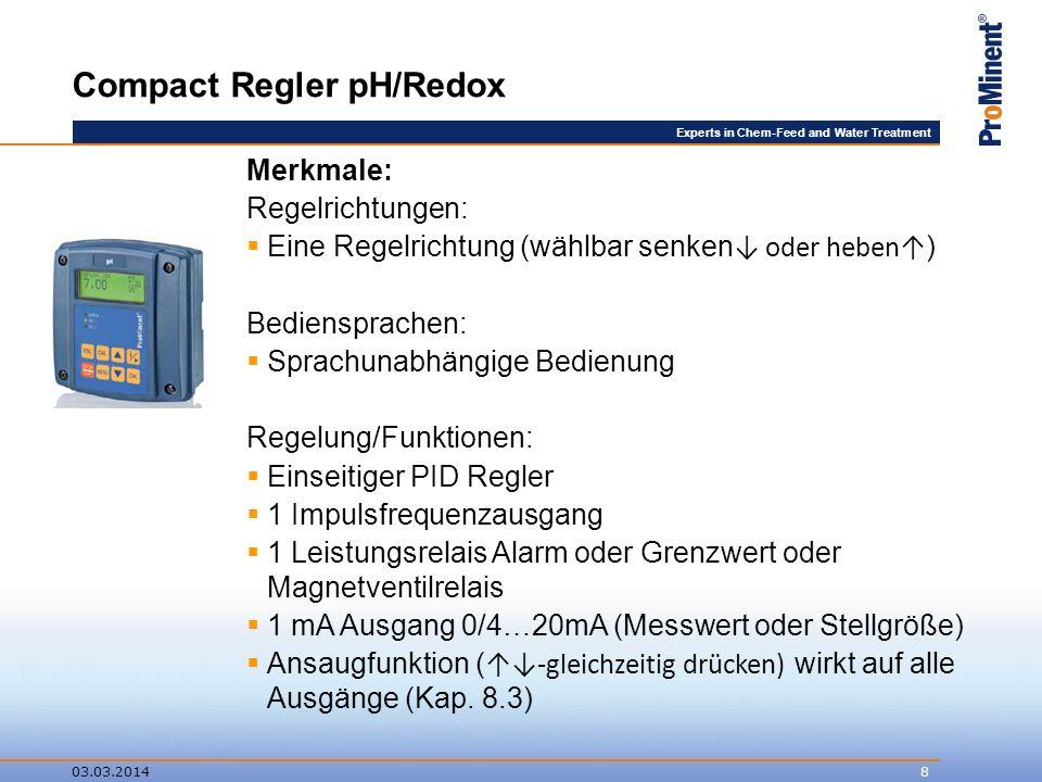 Experts in Chem-Feed and Water Treatment 03.03.20148 Compact Regler pH/Redox Merkmale: Regelrichtungen: Eine Regelrichtung (wählbar senken oder heben