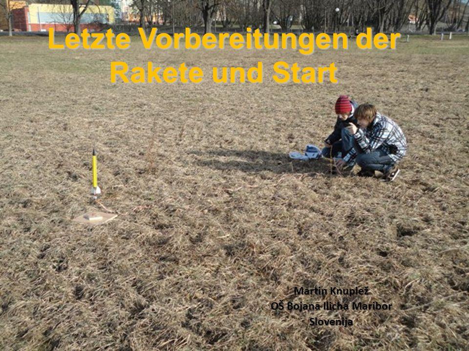 Letzte Vorbereitungen der Rakete und Start Martin Knuplež OŠ Bojana Ilicha Maribor Slovenija