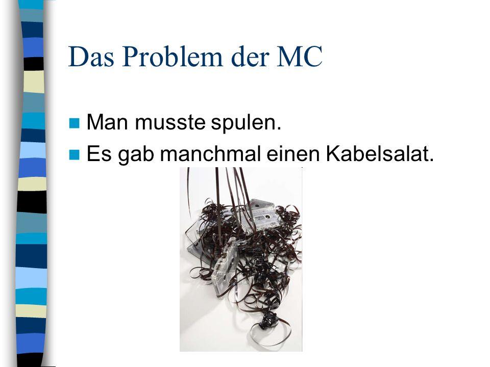 Das Problem der MC Man musste spulen. Es gab manchmal einen Kabelsalat.