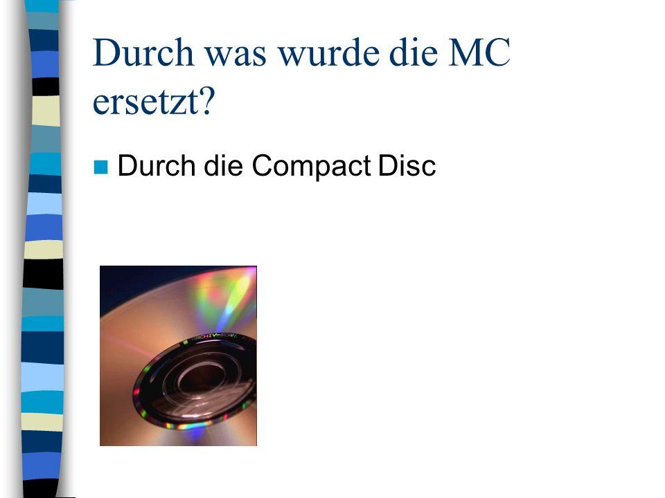 Durch was wurde die MC ersetzt? Durch die Compact Disc