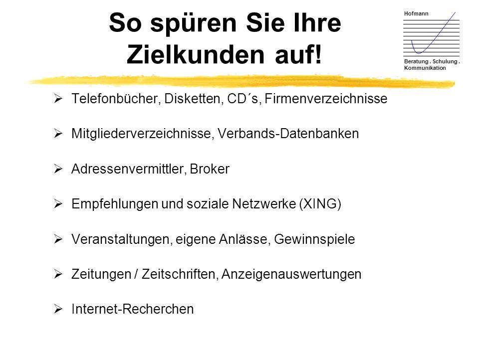 Hofmann Beratung. Schulung. Kommunikation So spüren Sie Ihre Zielkunden auf! Telefonbücher, Disketten, CD´s, Firmenverzeichnisse Mitgliederverzeichnis