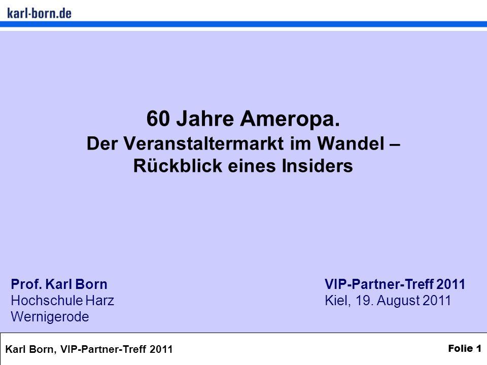 Karl Born, VIP-Partner-Treff 2011 Folie 12 Bahn- und Deutschlandtouristik als Kerngeschäft Mitte 60er-Jahre kurzes Gastspiel in Flug-Chartergeschäft 1973 Bahntochter DVKB übernimmt Ameropa Ab Mitte der 80er-Jahre profiliert sich Ameropa als Deutschlandspezialist Okt.