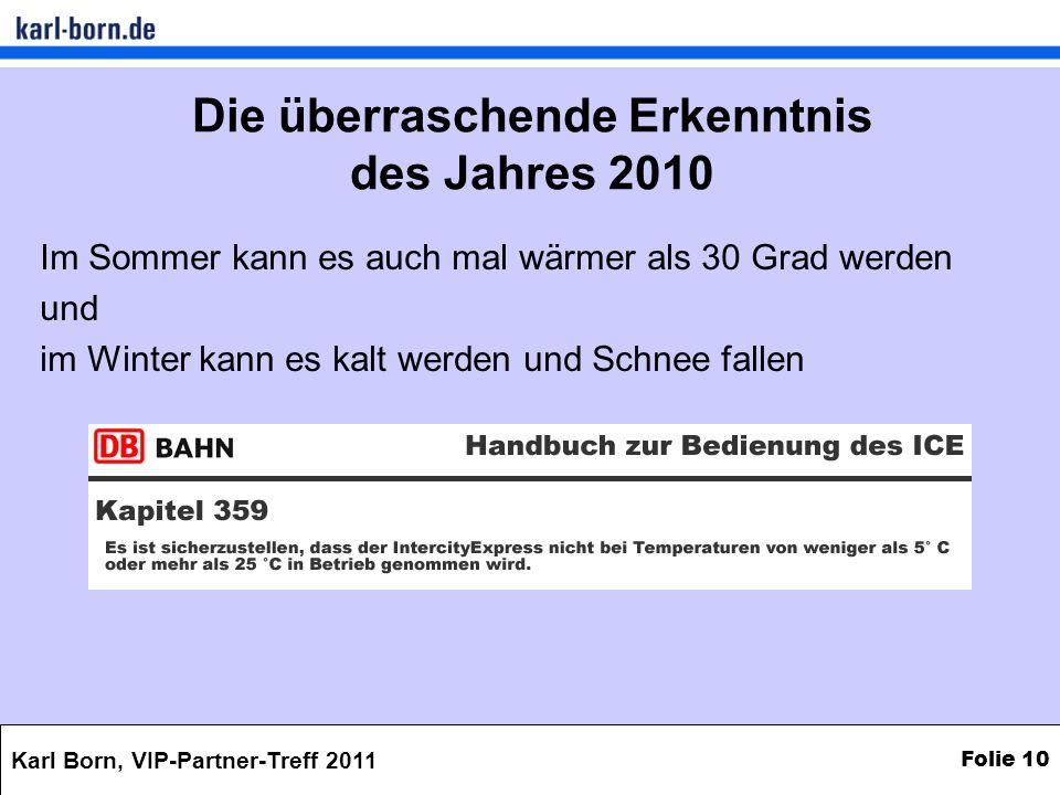 Karl Born, VIP-Partner-Treff 2011 Folie 10 Die überraschende Erkenntnis des Jahres 2010 Im Sommer kann es auch mal wärmer als 30 Grad werden und im Wi