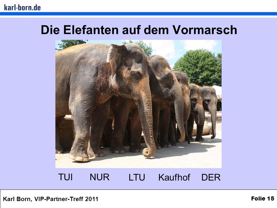 Karl Born, VIP-Partner-Treff 2011 Folie 15 Die Elefanten auf dem Vormarsch TUINUR LTUKaufhofDER