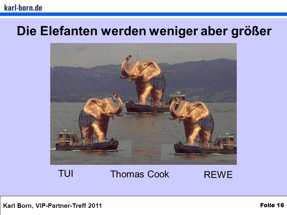 Karl Born, VIP-Partner-Treff 2011 Folie 16 Die Elefanten werden weniger aber größer TUI Thomas Cook REWE