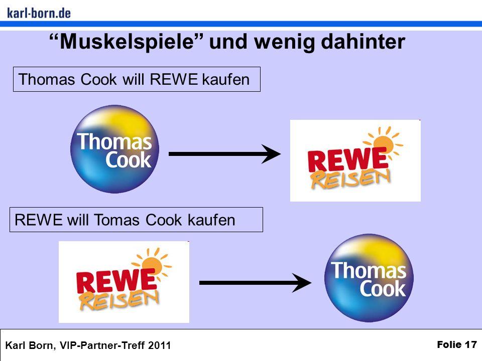 Karl Born, VIP-Partner-Treff 2011 Folie 17 REWE will Tomas Cook kaufen Thomas Cook will REWE kaufen Muskelspiele und wenig dahinter
