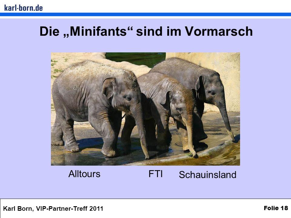 Karl Born, VIP-Partner-Treff 2011 Folie 18 Die Minifants sind im Vormarsch AlltoursFTI Schauinsland