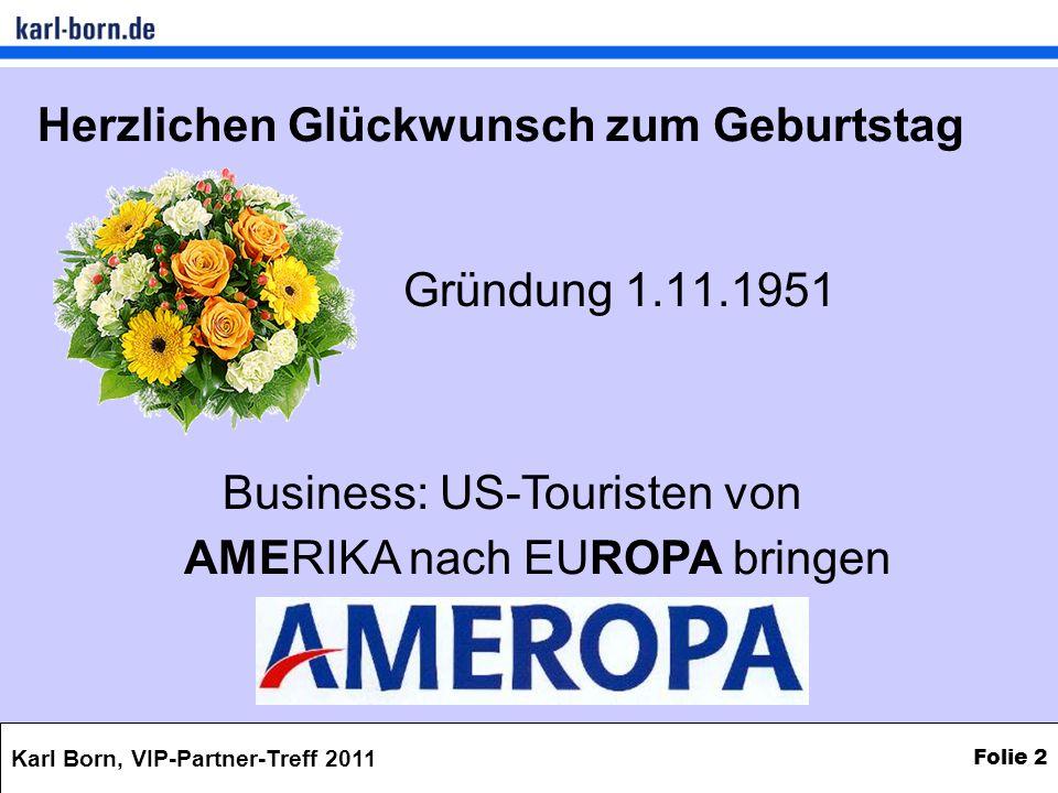 Karl Born, VIP-Partner-Treff 2011 Folie 2 Herzlichen Glückwunsch zum Geburtstag Gründung 1.11.1951 AMERIKA nach EUROPA bringen Business: US-Touristen