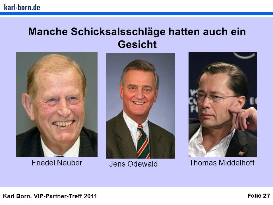 Karl Born, VIP-Partner-Treff 2011 Folie 27 Manche Schicksalsschläge hatten auch ein Gesicht Friedel NeuberThomas Middelhoff Jens Odewald