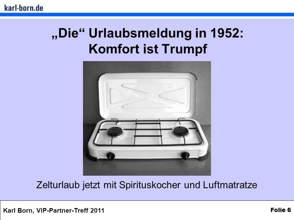 Karl Born, VIP-Partner-Treff 2011 Folie 6 Die Urlaubsmeldung in 1952: Komfort ist Trumpf Zelturlaub jetzt mit Spirituskocher und Luftmatratze