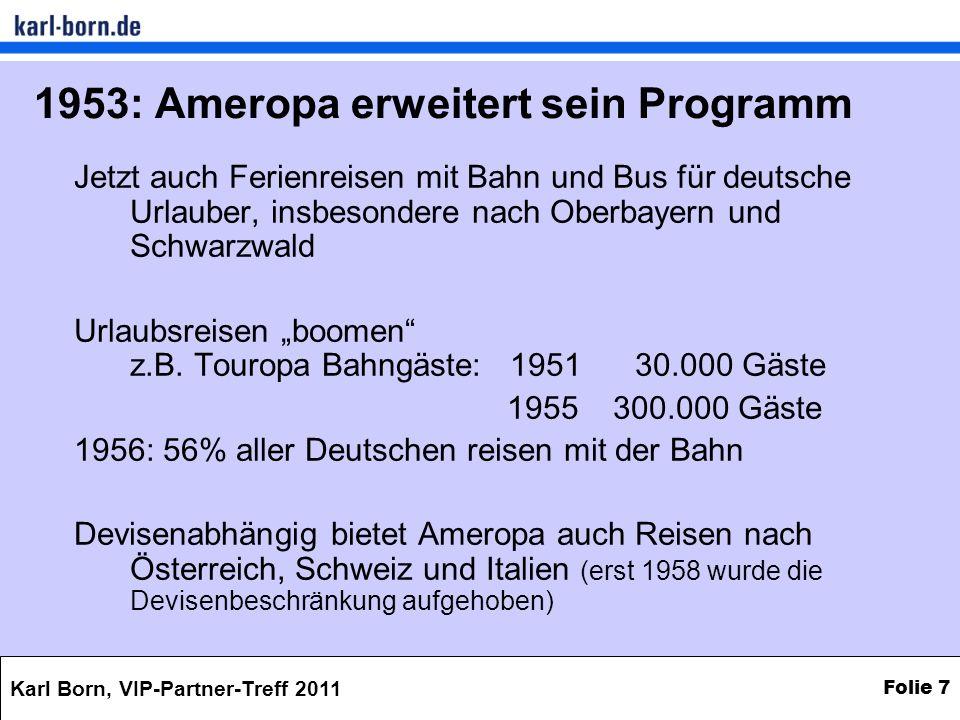 Karl Born, VIP-Partner-Treff 2011 Folie 7 1953: Ameropa erweitert sein Programm Jetzt auch Ferienreisen mit Bahn und Bus für deutsche Urlauber, insbes
